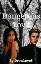 Dangerous Love by DrewLove5