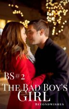 BS#2 The Bad Boy's Girl (ON HOLD) by beyondwishes
