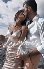 BS#1: Dangerous Love  (COMPLETED) by beyondwishes