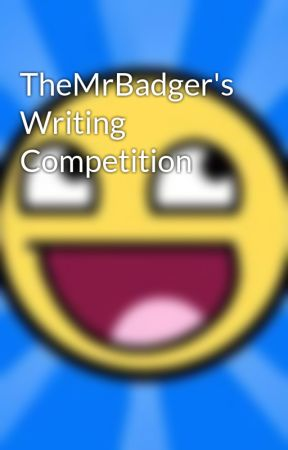TheMrBadger's Writing Competition by TheMrBadger