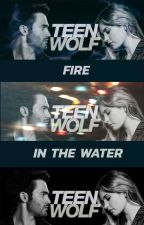 Fire In The Water · Teen Wolf {REVISING} by im_just_fangirling