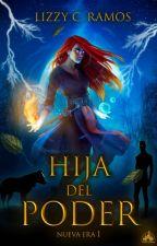 Hija del poder [Nueva Era I] by aAA19zzz1998