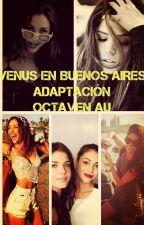 Venus en Buenos Aires (Adaptación Octaven AU) by TeamADC