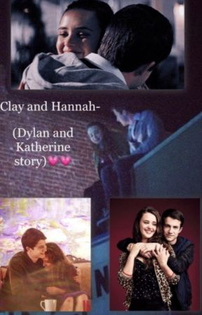 Clay and Hannah- (Dylan and Katherine story)💗💗 by khall958