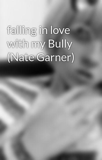 falling in love with my Bully (Nate Garner