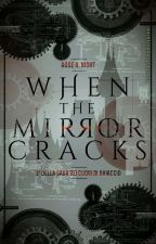When the mirror cracks [COMING SOON] by Rosalie_TheDarkLady