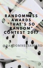 "Randomness Awards ""That's So Random"" Contest 2017 -CLOSED FOR JUDGING- by randomnessawards"