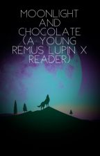 Moonlight and Chocolate (A Young Remus Lupin x Reader) by hp_flash