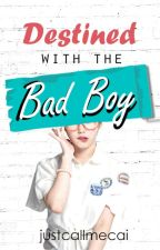 Destined with the Bad Boy (PUBLISHED UNDER PSICOM) by justcallmecai