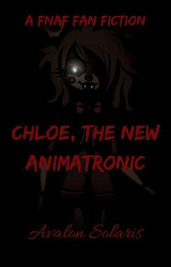 Chloe, The New Animatronic (FNAF fan fiction) - AvalonSolaris - Wattpad