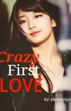 Crazy First Love by janinenipot