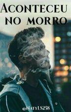 Aconteceu No Morro 🔫 by NatyLS258