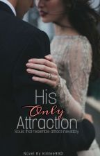 His Only Attraction by Kimlee9901