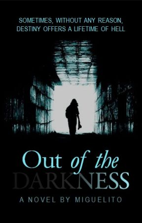 Out of the Darkness (ongoing) by MiguelitoStories