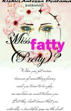 Miss Pretty (Fatty)? by kinkishici