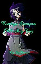 Contigo siempre (Black y Tú)  by Nyan-GuerreraViola-