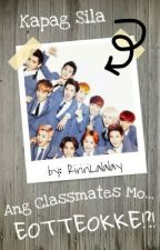 Kapag Sila ang Classmates Mo.... Eotteokke?? [EXO] by RiririLalalay