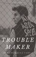 Troublemaker [Marc Marquez] by marcmarquezfanfic