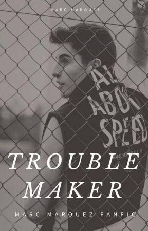 Troublemaker [Marc Marquez] by marcmarquezfanfic