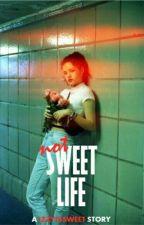 - Not Sweet Life - by izzyissweet
