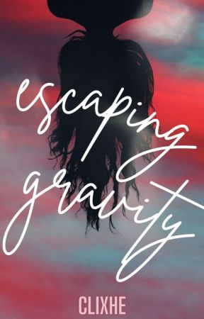 Escaping Gravity (Completed) by clixhe