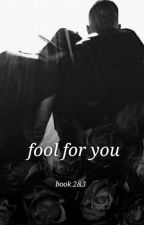 fool for you(book2) (ziam) by setidarcy