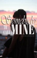Somebody To Call Mine (Completed) by ohrenren