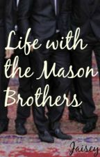 Life with the Mason Brothers by Jaisey
