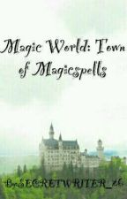 Magic World:Town of Spells and Magics(slow Publish) by SECRETWRITER_26