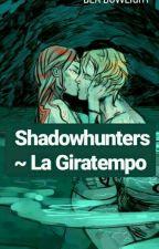 Shadowhunters ~ La Giratempo ||Completata by Bea_Bowlight