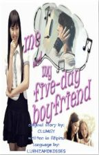Me & My Five-Day Boyfriend (COMPLETE SAGA BOOK1)~COMPLETE~ by lubhzandkisses