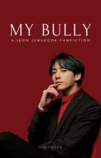 My Bully || Jeon Jungkook Fanfiction by fragilequeen105