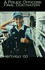 A Police Officers Final Destination  by KittyKat_00