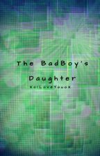 The Bad Boy's Daughter by XoILoveYouoX