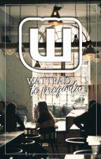 Wattpad te pregunta by AmbassadorsES