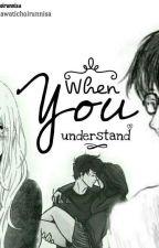 When You Understand {WYU} (New Story) #Slow Update by nilawatichoirunnisa