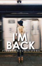 I'm back by Pizzasandunicorns