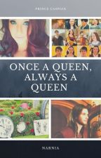 Once A Queen, Always A Queen (Prince Caspian Love Story) UNDER MAJOR EDITING by SerenaChintalapati