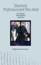 Sherlock Prefrences and One-Shots. by Mystriousmushroom