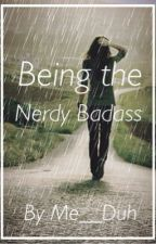 Being The Nerdy Badass by Me__Duh
