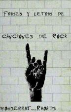 Frases y letras de canciones de Rock by monserrat_Rhoads