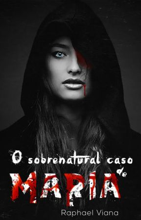 O Sobrenatural caso de Maria by RaphaelVianna8