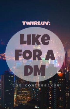 Twirluv: Like for a Dm by theconfessixns