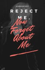 Reject me, now forget about me by ScarHunt2017