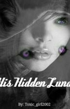 His Hidden Luna  by toxic_girl2002