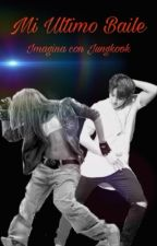 "Imagina con Jungkook: ""mi ultimo baile"" by juuliscotti"