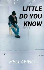 Little Do You Know BOOK 1-pjm of BTS//fanfiction// by HELLAFINO