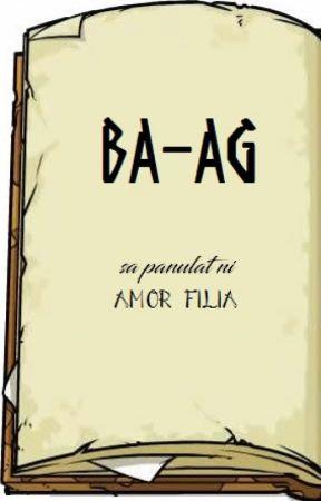 BA-AG sa panulat ni Amor Filia by AmorFilia