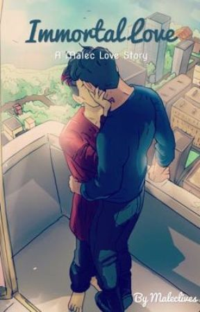 Immortal Love: A Malec Love Story by maleclives