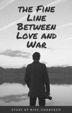 The Fine Line Between Love and War by Miss_Unbroken